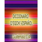 Diccionario Q'eqchi'-Español: Q'eqchi' (Spanish Edition)