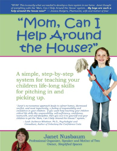 Mom, Can I Help Around the House? A Simple Step-by-step System for Teaching Your Children Life-long Skills for Pitching in