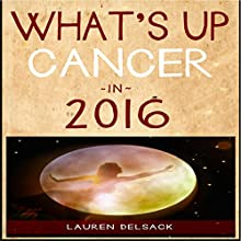What's Up Cancer in 2016 (       UNABRIDGED) by Lauren Delsack Narrated by Lauren Delsack
