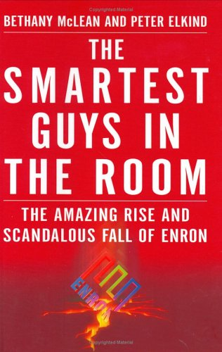 Smartest Guys in the Room: The Amazing Rise and Scandalous Fall of Enron, Bethany  McLean, Peter  Elkind