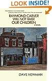 Raymond Carver Will Not Raise Our Children