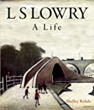 img - for L.S. Lowry: A Life (H Books) by Rohde, Shelley (2007) Hardcover book / textbook / text book