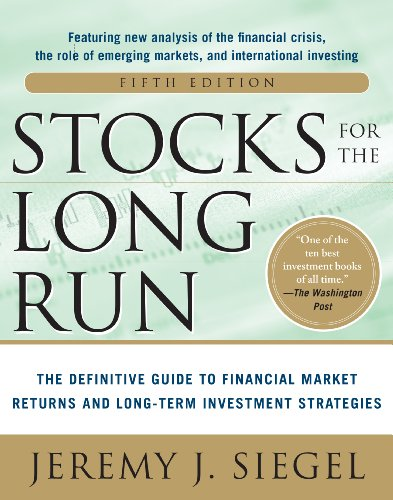 Jeremy J. Siegel - Stocks for the Long Run 5/E:  The Definitive Guide to Financial Market Returns & Long-Term Investment Strategies