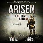 Fortress Britain: Arisen, Book 1   Michael Stephen Fuchs,Glynn James