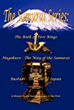 The Samurai Series: The Book of Five Rings, Hagakure - The Way of the Samurai and Bushido - The Soul of Japan (Illustrated)