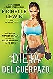 La dieta del cuerpazo: Plan para transformar tu cuerpo radicalmente en 28 días (Spanish Edition)
