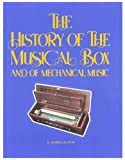 History of the Musical Box and of Mechanical Music