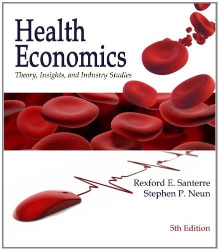 Health Economics: Theory, Insights and Industry Studies,...