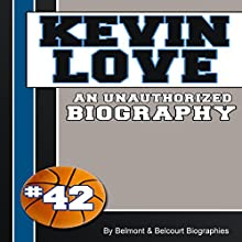 Kevin Love: An Unauthorized Biography (       UNABRIDGED) by Belmont and Belcourt Biographies Narrated by Sean Lenhart