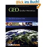 GEO - Großer Weltatlas: Das Bild unserer Erde. Mit thematischen Karten zur Globalisierung und Sonderteil zum Zeitalter...