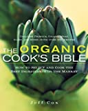 img - for The Organic Cook's Bible: How to Select and Cook the Best Ingredients on the Market [Hardcover] [2006] (Author) Jeff Cox book / textbook / text book