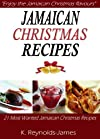 Jamaican Christmas Recipes: 21 Most Wanted Jamaican Christmas Recipes