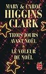 Trois jours avant No�l : Le voleur de No�l par Higgins Clark