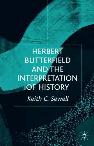 Herbert Butterfield and the Interpretation of History (Studies in Modern History)