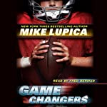 Game Changers, Book 1 (       UNABRIDGED) by Mike Lupica Narrated by Fred Berman