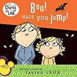 Boo! Made You Jump! (Charlie and Lola) Lauren Child