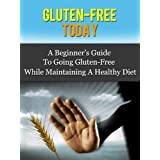 Gluten-Free Today - A Beginner's Guide To Going Gluten-Free While Maintaining A Healthy Diet (Gluten-Free Diet) ~ Daniel Adam