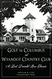 img - for Golf in Columbus at Wyandot Country Club:: A Lost Donald Ross Classic (Landmarks) book / textbook / text book