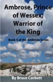 Ambrose, Prince of Wessex; Warrior of the King (Volume 5)
