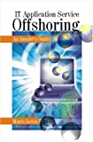 IT Application Service Offshoring: An Insider's Guide (Response Books)