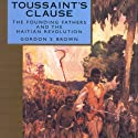 Toussaint's Clause: The Founding Fathers and the Haitian Revolution (       UNABRIDGED) by Gordon S. Brown Narrated by David J. Rashid