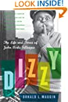 Dizzy: The Life and Times of John Bir...