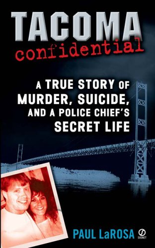 Tacoma Confidential: A True Story of Murder, Suicide, and a Police Chief's Secret Life (48 Hours Mystery)