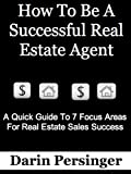 How To Be A Successful Real Estate Agent (A Quick Guide To 7 Focus Areas For Real Estate Sales Success)