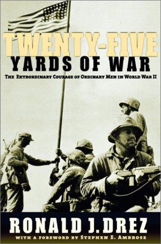 Twenty-Five Yards of War: The Extraordinary Courage of Ordinary Men inWorld War II, Ambrose, Stephen; Drez, Ronald J.
