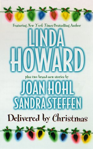 Delivered By Christmas, Linda Howard, Joan Hohl, Sandra Steffen