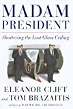 img - for Madam President: Shattering the Last Glass Ceiling book / textbook / text book