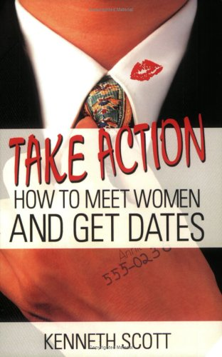Take Action: How to Meet Women and Get Dates