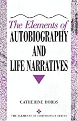 The Elements of Autobiography and Life Narratives (Elements of Composition Series)