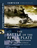 Richard Woodman Battle of the River Plate: A Grand Delusion