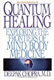 Quantum Healing: Exploring the Frontiers of Mind Body Medicine (Bantam New Age Books)