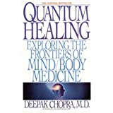 Quantum Healing: Exploring the Frontiers of Mind/Body Medicine ~ Deepak Chopra