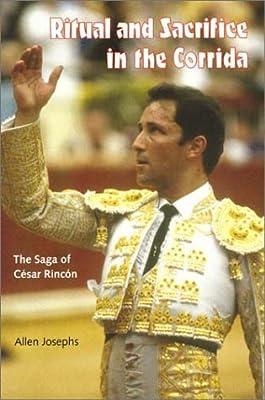 Ritual and Sacrifice in the Corrida: The Saga of Cesar Rincon