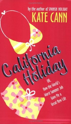 Cover of California Holiday: Or, How the World's Worst Summer Job Gave Me a Great New Life
