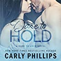 Dare to Hold: Dare to Love, Volume 4 Audiobook by Carly Phillips Narrated by Sophie Eastlake