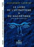 echange, troc Alexandre Lapôtre, Paul-Clément Jagot - Le livre de l'hypnotisme et du magnétisme
