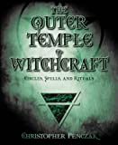 The Outer Temple of Witchcraft: Circles, Spells and Rituals (Penczak Temple Series) (0738705314) by Christopher Penczak