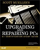Upgrading and Repairing PCs: A+ Certification Study Guide (0789720957) by Mueller, Scott