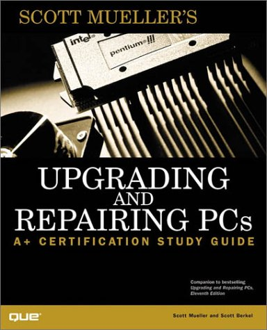 Upgrading and Repairing PCs: A+ Certification Study Guide