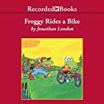 Froggy Rides a Bike (       UNABRIDGED) by Jonathan London Narrated by John McDonough