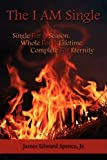 img - for The I AM Single: Single For A Season, Whole For A Lifetime, Complete For Eternity book / textbook / text book