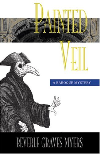 Painted Veil (Baroque Mystery), Beverle Graves Myers
