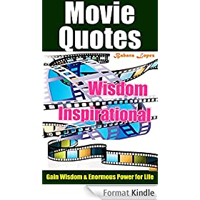 Awesome Inspirational Movie Quotes: Famous and Memorable Movie Quotes , Gain Wisdom & Enormous Power for Life (English Edition)