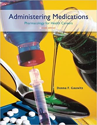 Administering Medications 6TH EDITION written by Donna Gauwitz