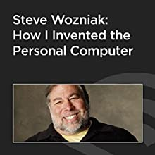 Steve Wozniak: How I Invented the Personal Computer  by Steve Wozniak Narrated by Steve Wozniak