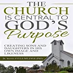 The Church Is Central to God's Purpose: Creating Sons and Daughters in His own Image and Likeness | Steven Ayule-Milenge PhD